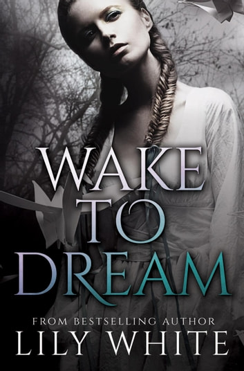 Wake to Dream ebook by Lily White