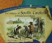 The Colony of South Carolina: A Primary Source History ebook by Mis, Melody S.