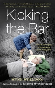 Kicking the Bar - The life and legacy of broadcaster Huw Wheldon ebook by Wynn Wheldon