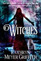Witches ebook by Kathryn Meyer Griffith