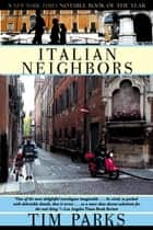 Italian Neighbors ebook by Tim Parks