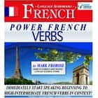 Power French Verbs - Immediately Start Speaking Beginning to High-Intermediate French Verbs in Context! audiobook by