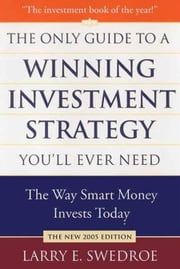 The Only Guide to a Winning Investment Strategy You'll Ever Need - The Way Smart Money Preserves Wealth Today ebook by Larry E. Swedroe