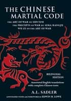 Chinese Martial Code - The Art of War of Sun Tzu, The Precepts of War by Sima Rangju, Wu Zi on the Art of War ebook by A. L. Sadler, Edwin H. Lowe