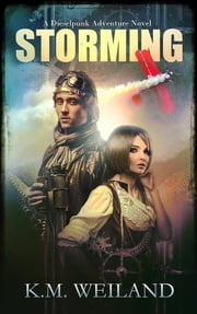 Storming - A Dieselpunk Adventure ebook by K.M. Weiland