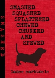 Smashed, Squashed, Splattered, Chewed, Chunked and Spewed ebook by Lance Carbuncle