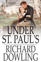 Under St. Paul's - A Romance ebook by Richard Dowling