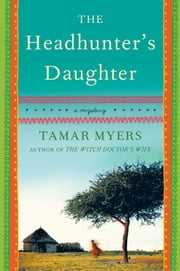 The Headhunter's Daughter - A Novel ebook by Tamar Myers