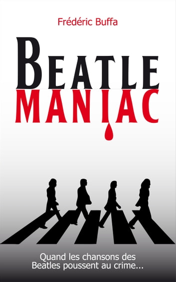 Beatlemaniac - Quand les chansons des Beatles poussent au crime eBook by Frédéric Buffa