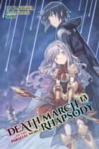 Death March to the Parallel World Rhapsody, Vol. 13 (light novel) ebook by Hiro Ainana