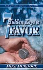 7 Hidden Keys to Favor (SOW on Favor Vol. 17) ebook by Mike Murdock