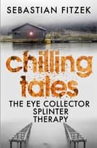 Chilling Tales - 3-Book Crime Thriller Collection ebook by Sebastian Fitzek
