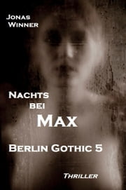 Berlin Gothic 5: Nachts bei Max - Thriller ebook by Kobo.Web.Store.Products.Fields.ContributorFieldViewModel