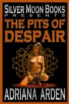 The Pits Of Despair ebook by Adriana Arden