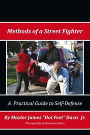 Methods of a Street Fighter ebook by Master James ''Hotfeet'' Davis Jr.