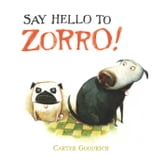 Say Hello to Zorro! ebook by Carter Goodrich