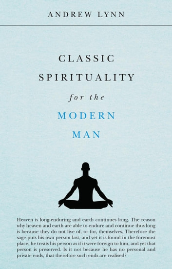 Classic Spirituality for the Modern Man ebook by Andrew Lynn