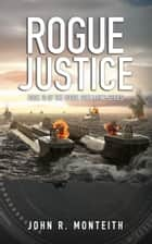 Rogue Justice ebook by John R. Monteith
