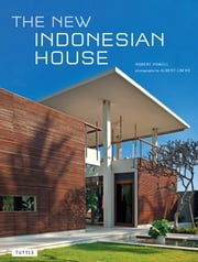 The New Indonesian House ebook by Robert Powell,Albert Lim KS