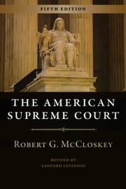 The American Supreme Court - Fifth Edition ebook by Robert G. McCloskey,Sanford Levinson