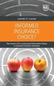 Informed Insurance Choice? - The Insurer's Pre-Contractual Information Duties in General Consumer Insurance ebook by Leander D. Loacker