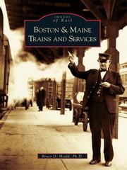 Boston and Maine Trains and Services ebook by Bruce D. Heald, Ph.D.