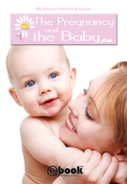 The Pregnancy and the Baby ebook by My Ebook Publishing House