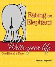 Eating an Elephant - Write Your Life One Bite at a Time ebook by Patricia Charpentier