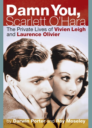 Damn You, Scarlett O'Hara - The Private Lives of Vivien Leigh and Laurence Olivier ebook by Darwin Porter,Roy Moseley