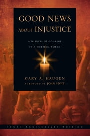 Good News About Injustice - A Witness of Courage in a Hurting World ebook by Gary A. Haugen