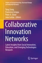 Collaborative Innovation Networks - Latest Insights from Social Innovation, Education, and Emerging Technologies Research ebook by Yang Song, Francesca Grippa, Peter A. Gloor,...