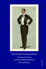 The Seventh Earl Beauchamp - A Victim of His Times ebook by Peter Raina