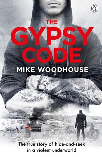 The Gypsy Code - The true story of hide-and-seek in a violent underworld ebook by Mike Woodhouse