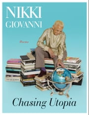 Chasing Utopia - A Hybrid ebook by Nikki Giovanni
