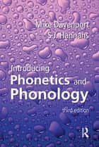 Introducing Phonetics and Phonology, Third Edition ebook by Mike Davenport,S.J. Hannahs