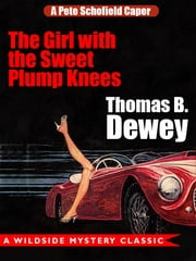 The Girl with the Sweet Plump Knees: A Pete Schofield Caper ebook by Thomas B. Dewey