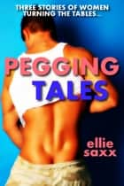 Pegging Tales ebook by Ellie Saxx