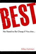 Best! - No Need to Be Cheap If You Are... ebook by Mike Hohnen