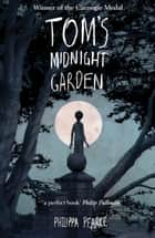 Tom's Midnight Garden eBook by Philippa Pearce