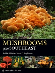 Mushrooms of the Southeast - Timber Press Field Guide ebook by Steven L. Stephenson, Todd F. Elliott