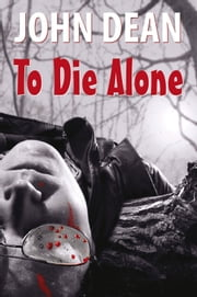 To Die Alone ebook by John Dean
