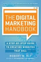 The Digital Marketing Handbook - A Step-By-Step Guide to Creating Websites That Sell ebook by Robert W. Bly