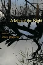 A Map of the Night ebook by David Wagoner