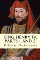King Henry IV, Parts 1 and 2 eBook by William Shakespeare