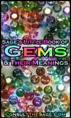Sage's Little Book of Gemstones & Their Meanings ebook by ConsultTheSage.Com