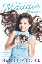 The Maddie Diaries - A Memoir ebook by Maddie Ziegler, Sia