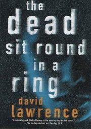 The Dead Sit Round in a Ring ebook by David Lawrence