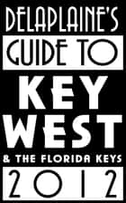 Delaplaine's 2012 Guide to Key West & the Florida Keys ebook by Andrew Delaplaine