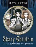 Skary Childrin and the Carousel of Sorrow ebook by Katy Towell