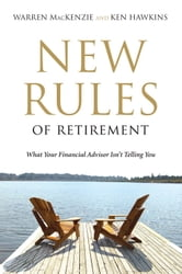The New Rules of Retirement - What Your Financial Advisor Isn't Telling You ebook by Warren MacKenzie,Ken Hawkins